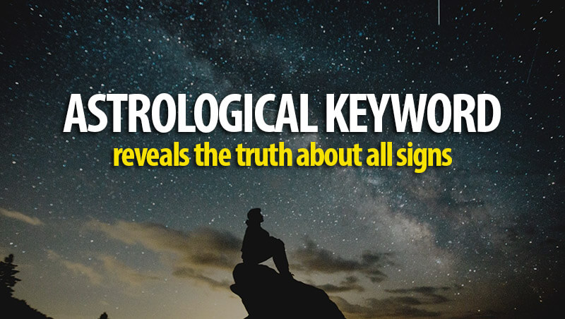 Astrological Keyword Reveals The Truth About All Signs