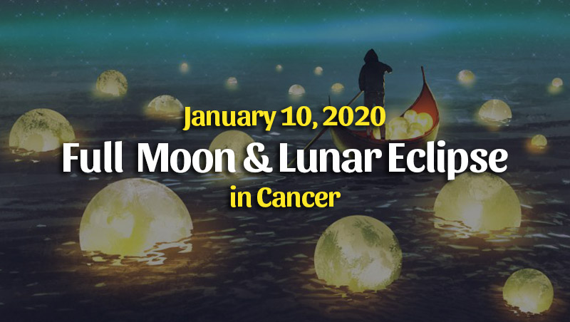 Full Moon & Lunar Eclipse in Cancer – January 10, 2020