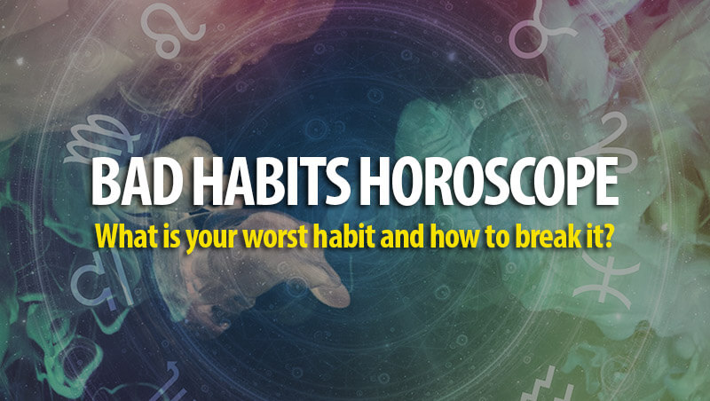 Bad Habits According To Your Zodiac Sign