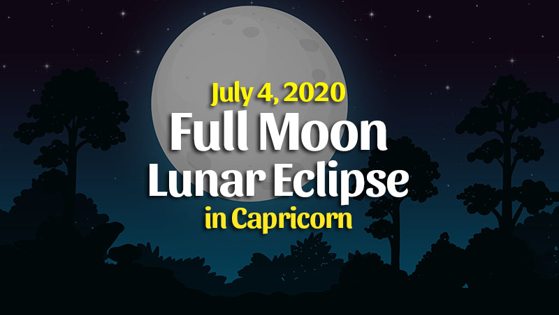 Horoscopes for Full Moon Eclipse in Capricorn – July 4, 2020
