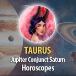 Taurus - Jupitern Conjunct Saturn Horoscope