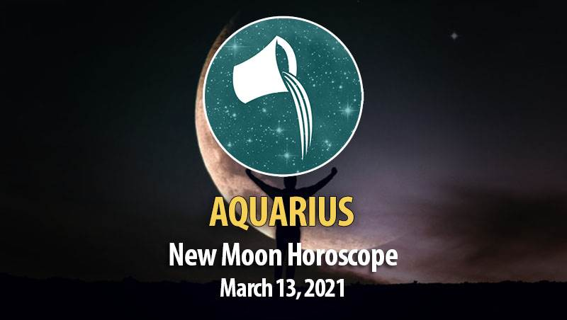 Aquarius - New Moon Horoscope March 13, 2021